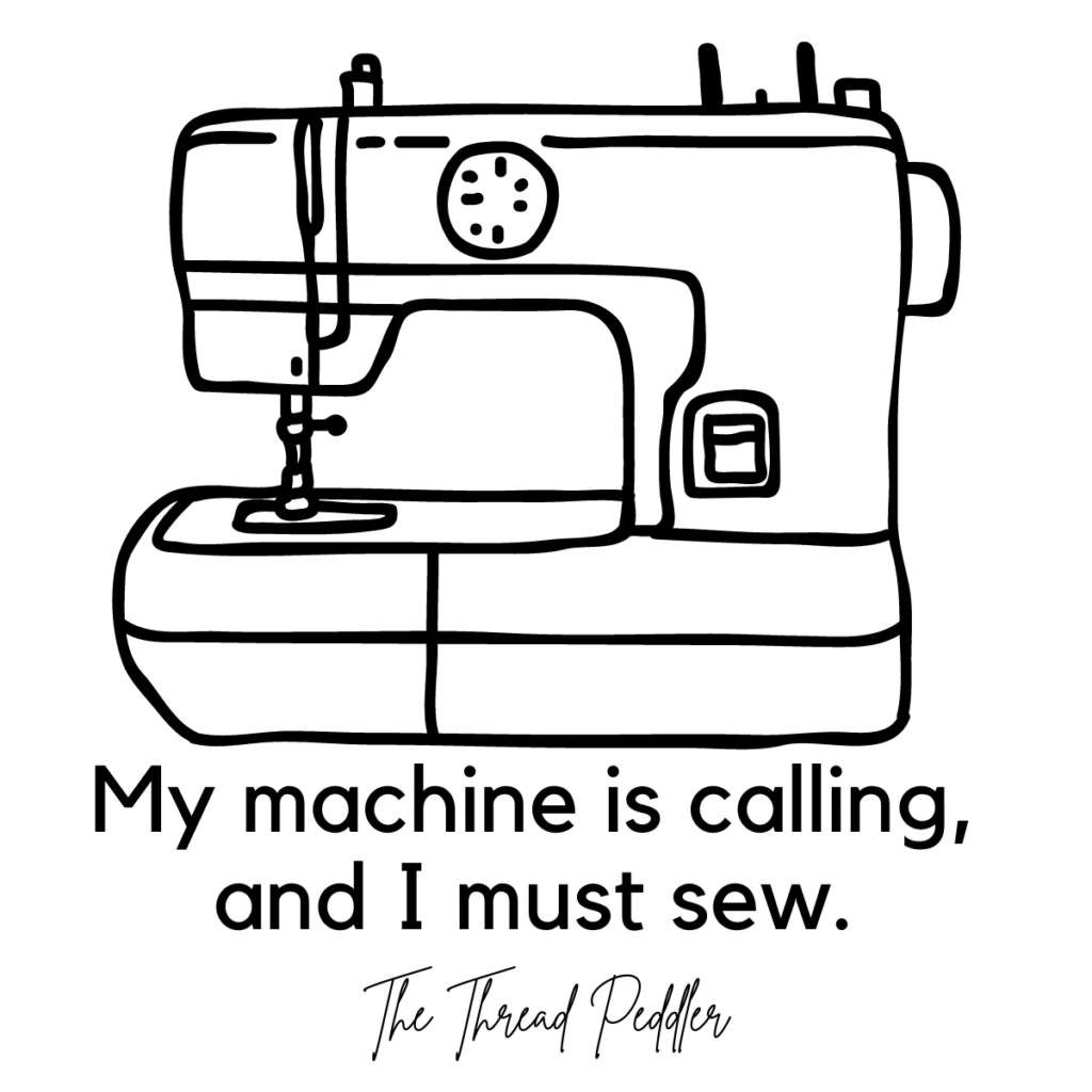 """Funny sewing quote that reads, """"my machine is calling, and I must sew."""" picture of a hand drawn black sewing machine"""